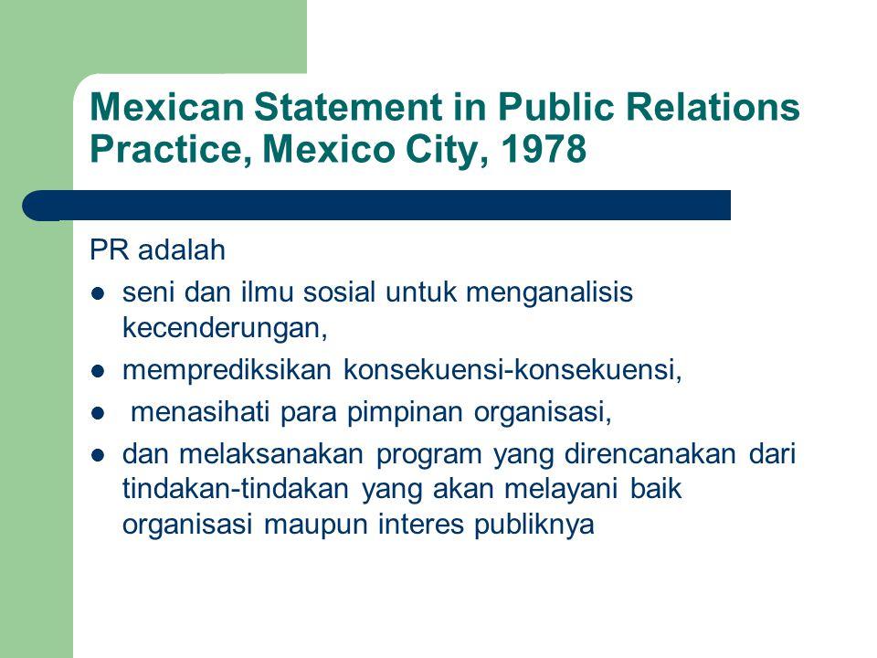 Mexican Statement in Public Relations Practice, Mexico City, 1978 PR adalah seni dan ilmu sosial untuk menganalisis kecenderungan, memprediksikan kons