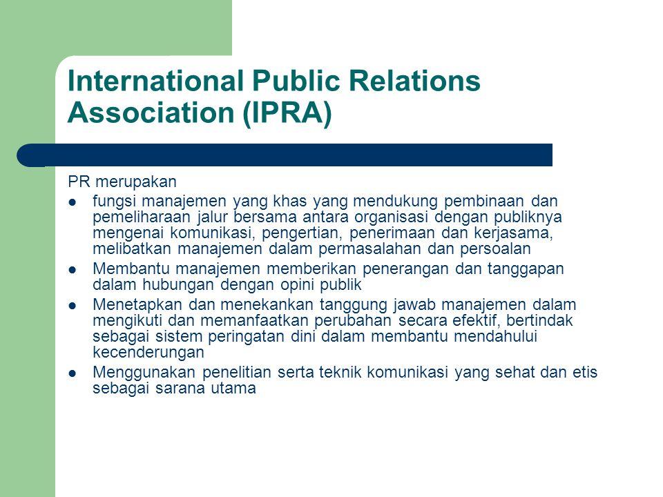 International Public Relations Association (IPRA) PR merupakan fungsi manajemen yang khas yang mendukung pembinaan dan pemeliharaan jalur bersama anta