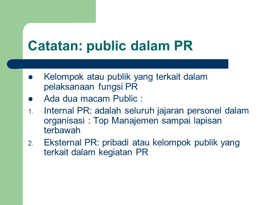 Catatan: public dalam PR Kelompok atau publik yang terkait dalam pelaksanaan fungsi PR Ada dua macam Public : 1. Internal PR: adalah seluruh jajaran p