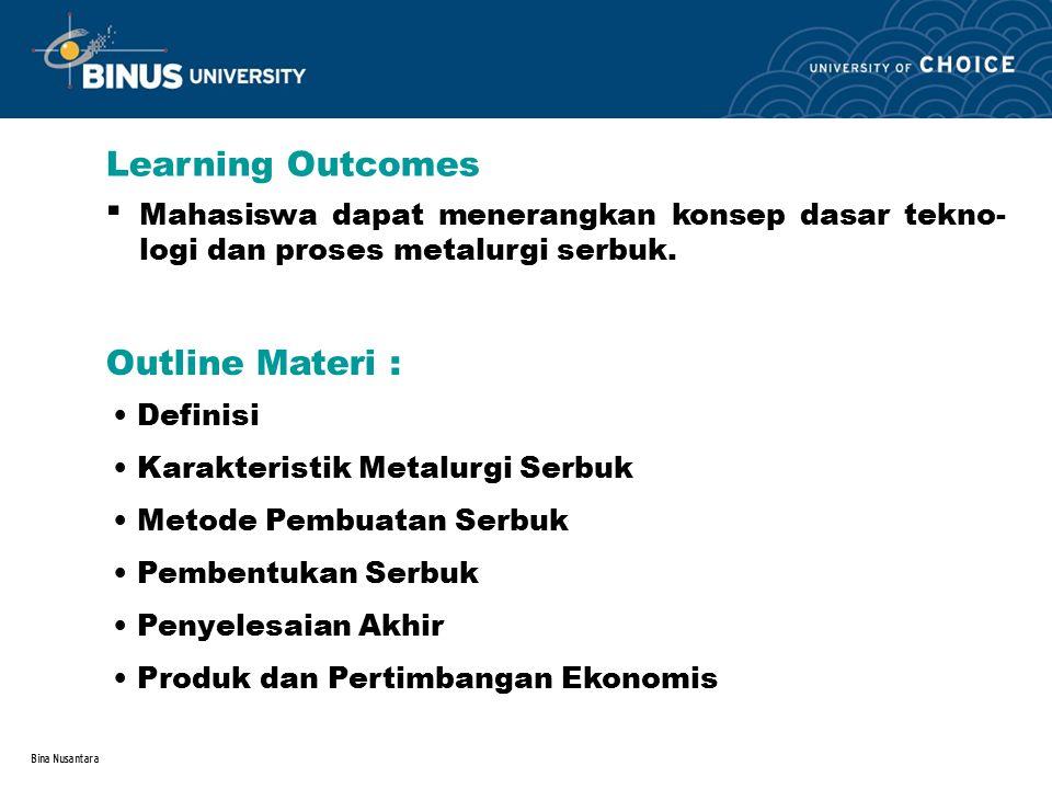 Bina Nusantara DEFINISI Metalurgi Serbuk adalah teknik pengolahan logam untuk menghasilkan produk komersial dengan menggunakan serbuk logam melalui proses penekanan dan pemanasan (sinter).