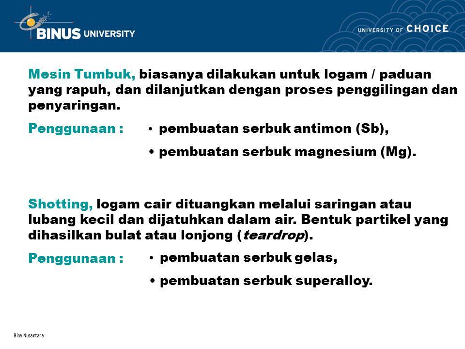 Bina Nusantara Mesin Tumbuk, biasanya dilakukan untuk logam / paduan yang rapuh, dan dilanjutkan dengan proses penggilingan dan penyaringan. Penggunaa