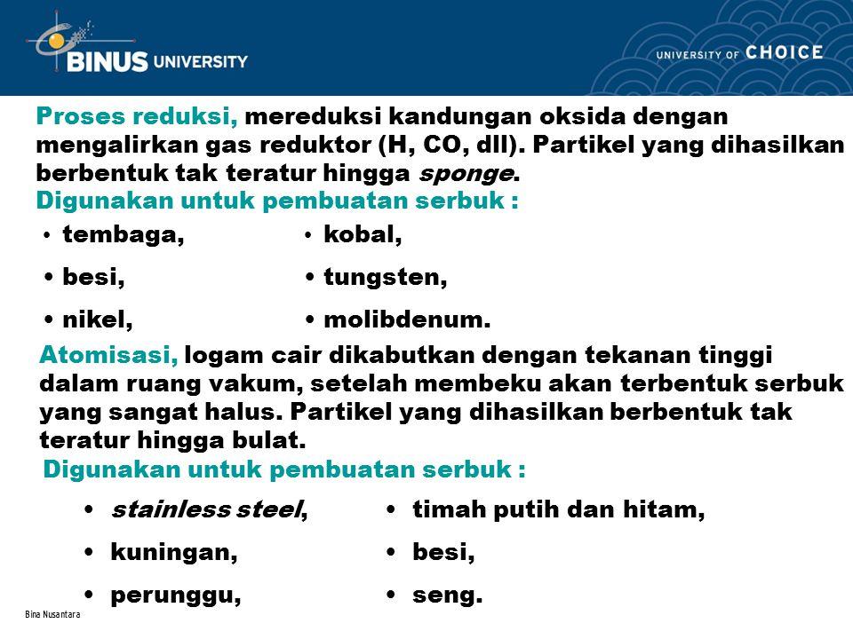 Bina Nusantara PEMBENTUKAN SERBUK Densitas (berat jenis) suatu produk serbuk logam ditentukan oleh besarnya penekanan dan sinter.