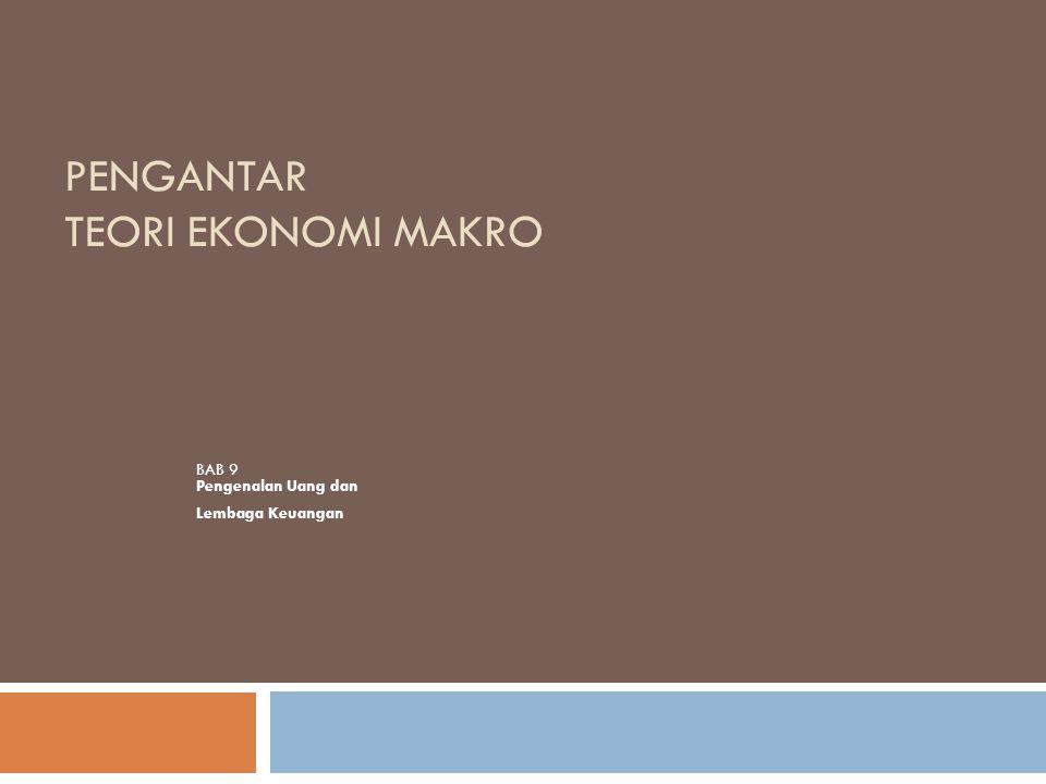 PENGANTAR TEORI EKONOMI MAKRO BAB 9 Pengenalan Uang dan Lembaga Keuangan