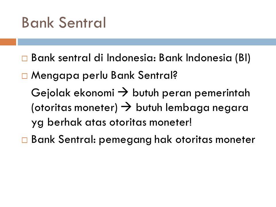 Bank Sentral  Bank sentral di Indonesia: Bank Indonesia (BI)  Mengapa perlu Bank Sentral? Gejolak ekonomi  butuh peran pemerintah (otoritas moneter