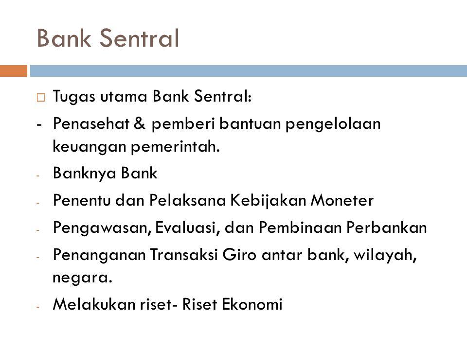 Bank Sentral  Tugas utama Bank Sentral: -Penasehat & pemberi bantuan pengelolaan keuangan pemerintah. - Banknya Bank - Penentu dan Pelaksana Kebijaka