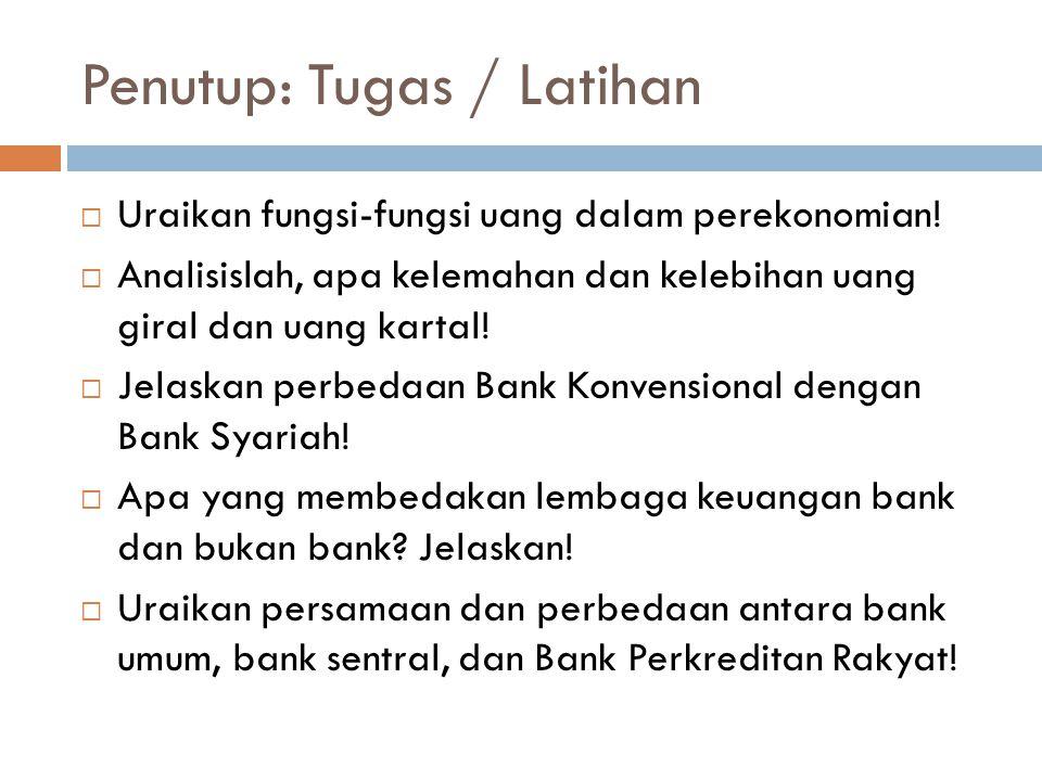 Penutup: Tugas / Latihan  Uraikan fungsi-fungsi uang dalam perekonomian!  Analisislah, apa kelemahan dan kelebihan uang giral dan uang kartal!  Jel