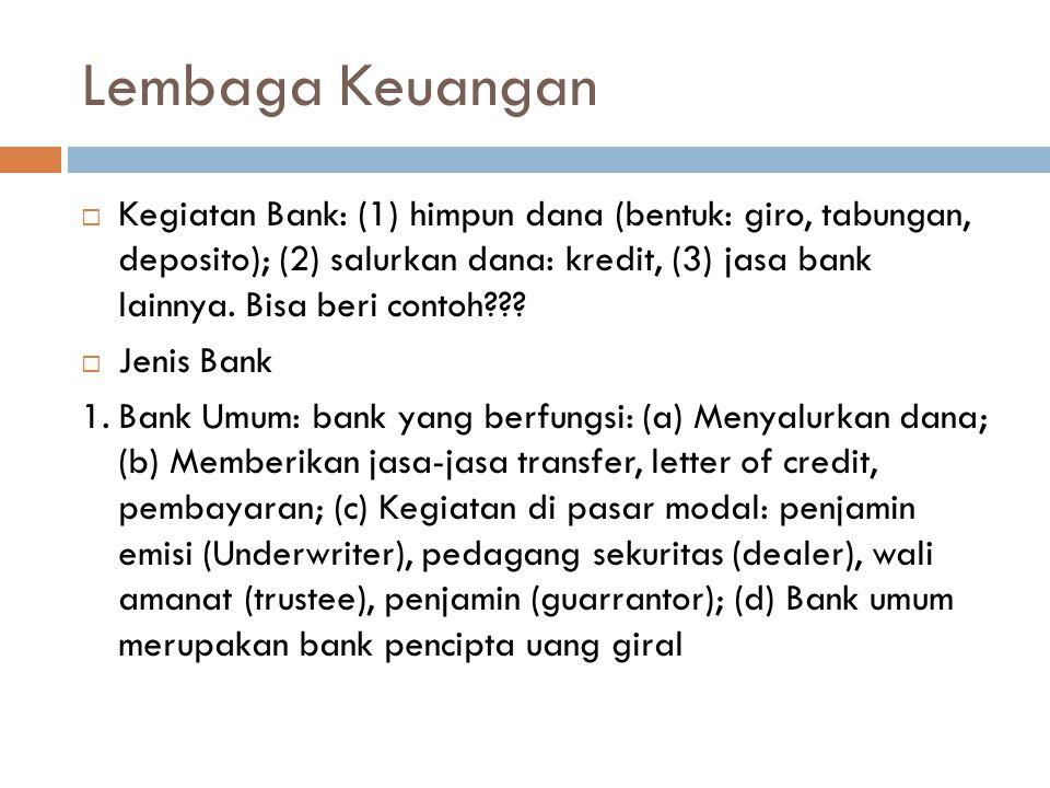 Lembaga Keuangan  Kegiatan Bank: (1) himpun dana (bentuk: giro, tabungan, deposito); (2) salurkan dana: kredit, (3) jasa bank lainnya. Bisa beri cont