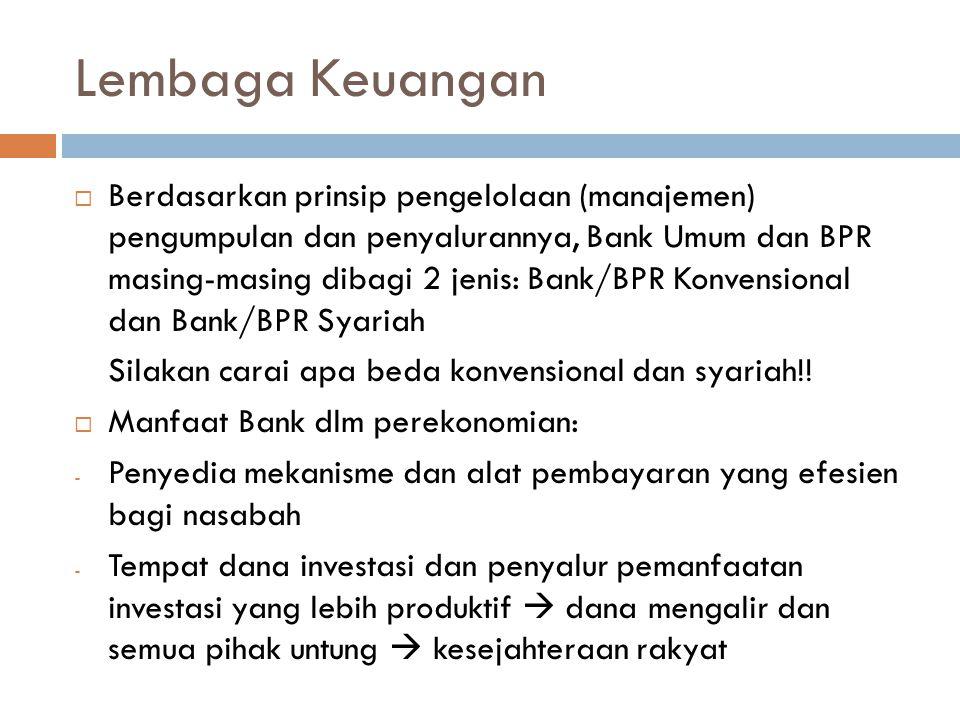 Lembaga Keuangan  Berdasarkan prinsip pengelolaan (manajemen) pengumpulan dan penyalurannya, Bank Umum dan BPR masing-masing dibagi 2 jenis: Bank/BPR