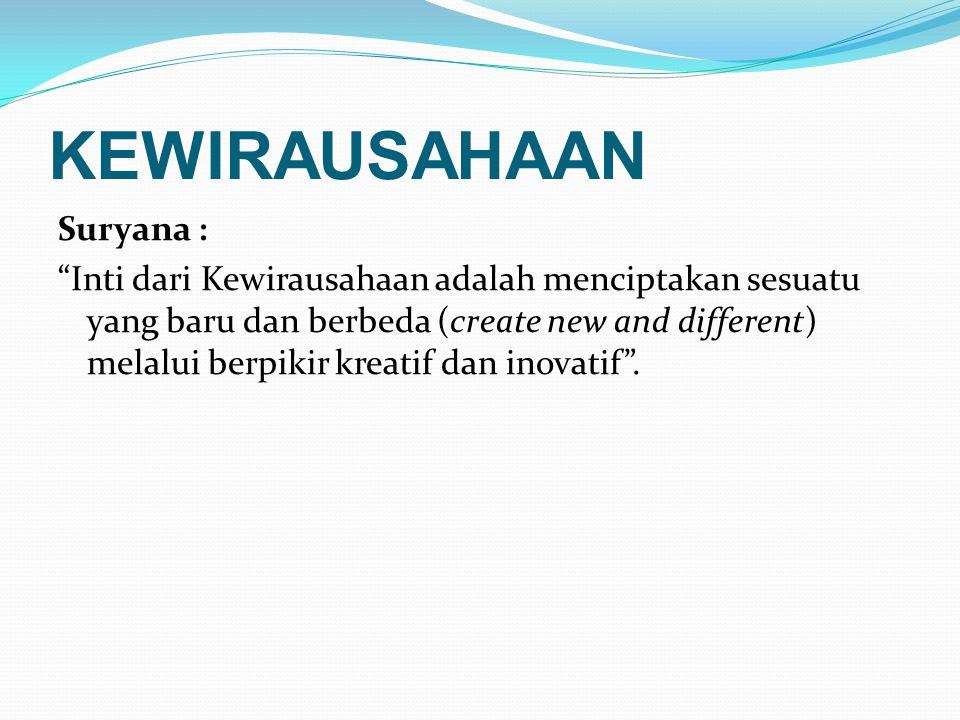"""KEWIRAUSAHAAN Suryana : """"Inti dari Kewirausahaan adalah menciptakan sesuatu yang baru dan berbeda (create new and different) melalui berpikir kreatif"""