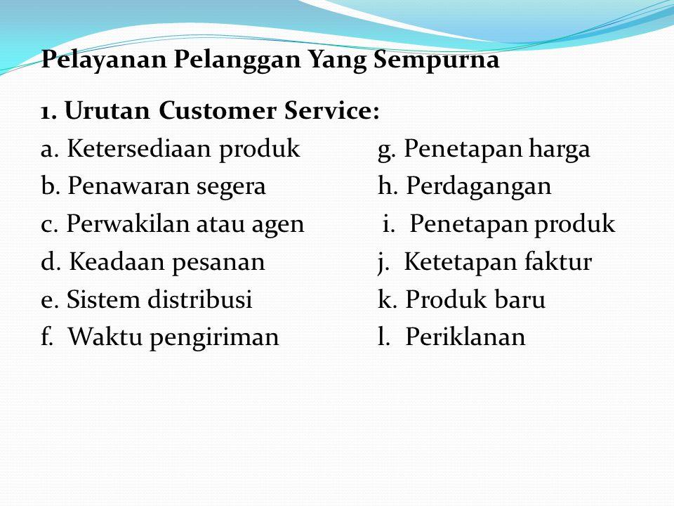 Pelayanan Pelanggan Yang Sempurna 1. Urutan Customer Service: a. Ketersediaan produk g. Penetapan harga b. Penawaran segerah. Perdagangan c. Perwakila