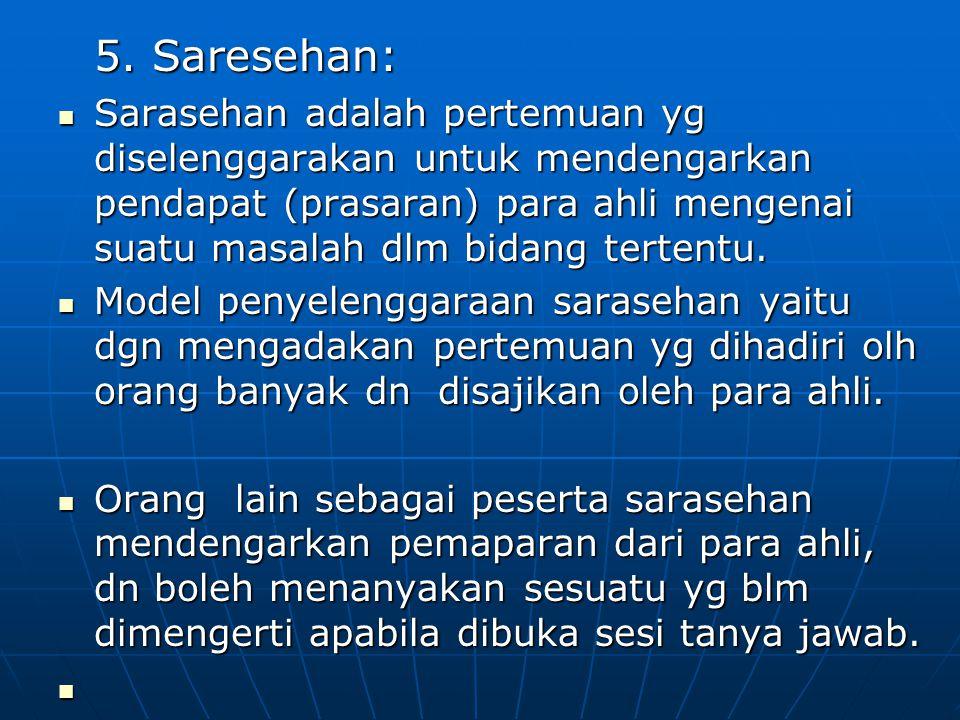 5. Saresehan: Sarasehan adalah pertemuan yg diselenggarakan untuk mendengarkan pendapat (prasaran) para ahli mengenai suatu masalah dlm bidang tertent