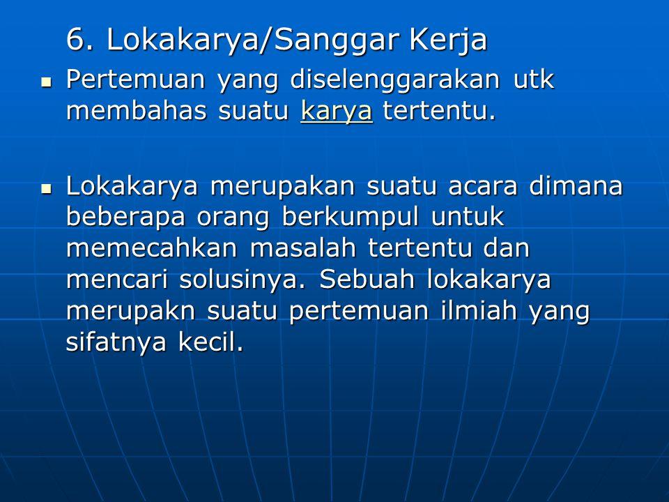 6. Lokakarya/Sanggar Kerja Pertemuan yang diselenggarakan utk membahas suatu karya tertentu. Pertemuan yang diselenggarakan utk membahas suatu karya t