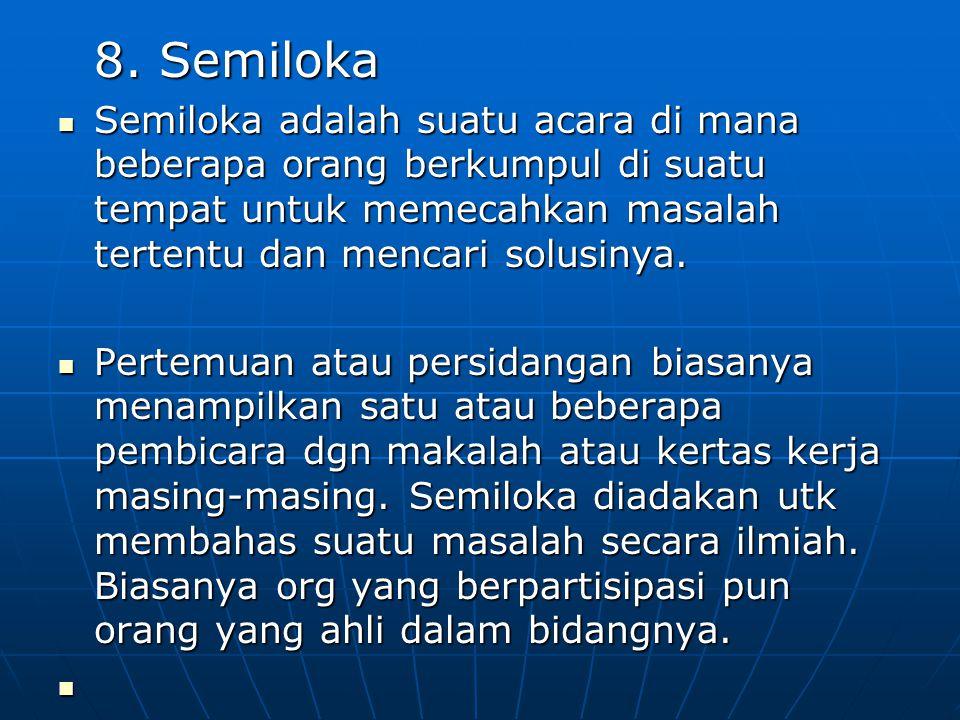 8. Semiloka Semiloka adalah suatu acara di mana beberapa orang berkumpul di suatu tempat untuk memecahkan masalah tertentu dan mencari solusinya. Semi