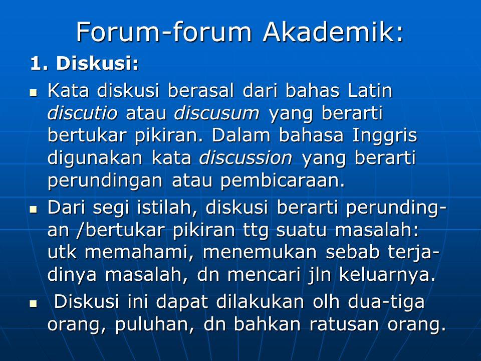Forum-forum Akademik: 1. Diskusi: Kata diskusi berasal dari bahas Latin discutio atau discusum yang berarti bertukar pikiran. Dalam bahasa Inggris dig