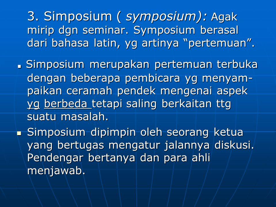 """3. Simposium ( symposium): Agak mirip dgn seminar. Symposium berasal dari bahasa latin, yg artinya """"pertemuan"""".. Simposium merupakan pertemuan terbuka"""
