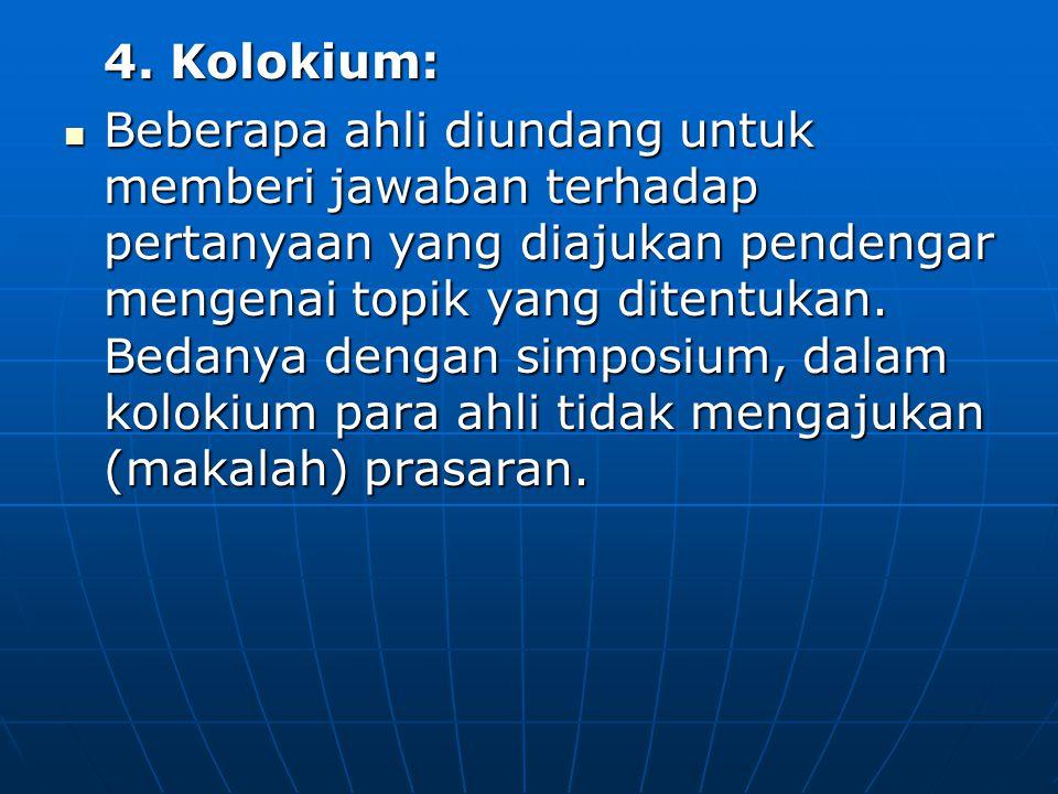 4. Kolokium: Beberapa ahli diundang untuk memberi jawaban terhadap pertanyaan yang diajukan pendengar mengenai topik yang ditentukan. Bedanya dengan s