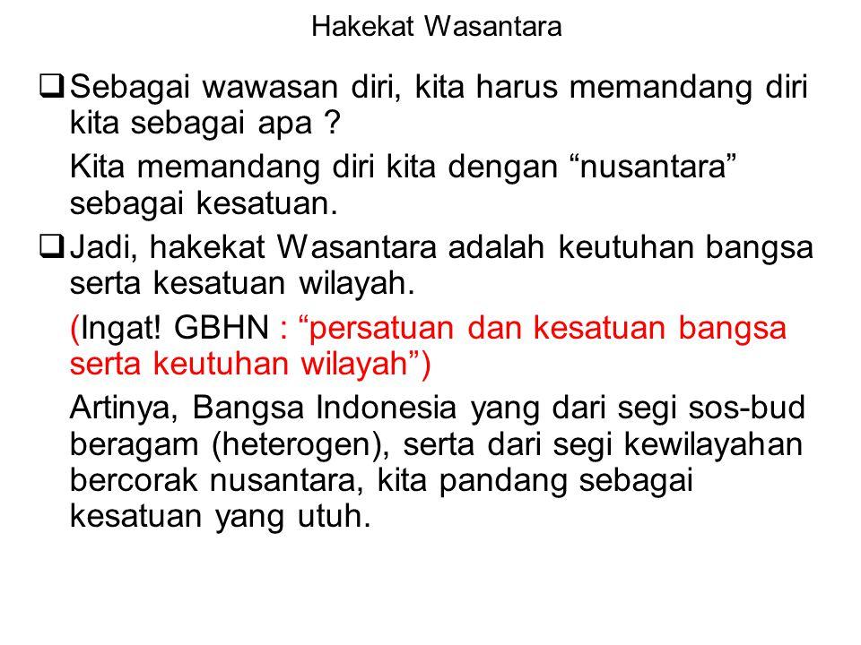 Pengertian Wawasan Nusantara GBHN 1998 cara pandang dan sikap bgs Indonesia mengenai diri dan lingkungannya, dengan mengutamakan persatuan dan kesatua