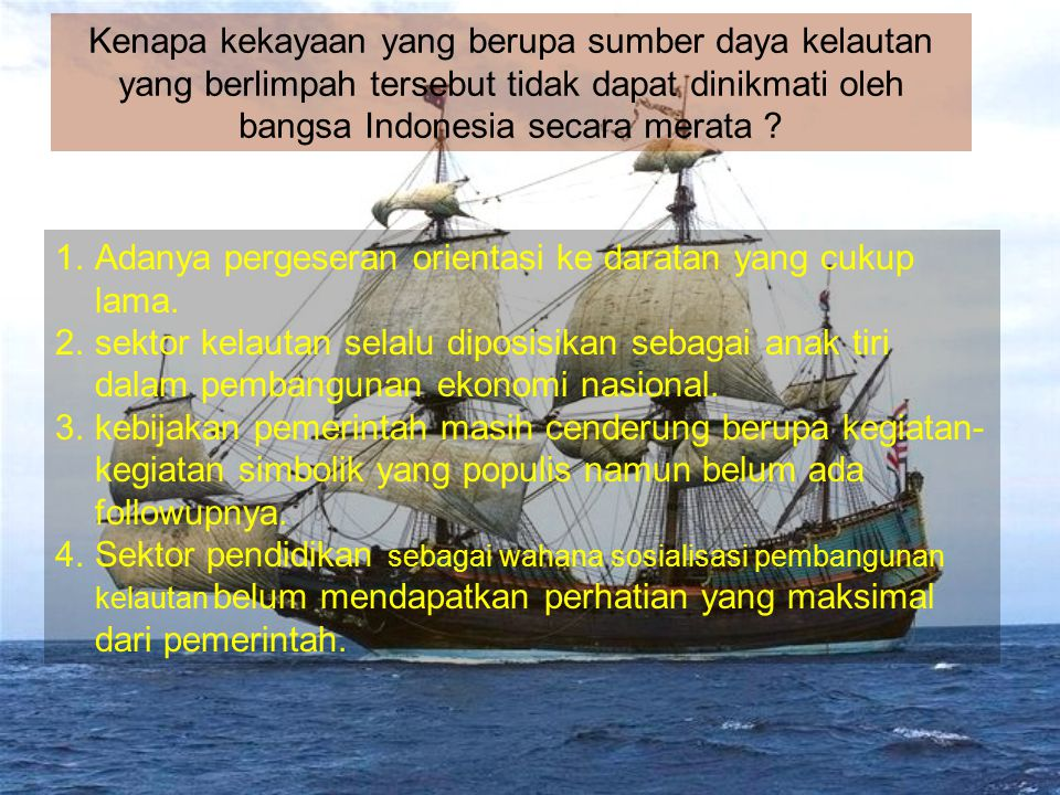 Paradigma Negara Maritim  Posisi strategis yang ditunjang kekayaan sumber daya baik hayati maupun non-hayati merupakan modal yang sampai sekarang bel
