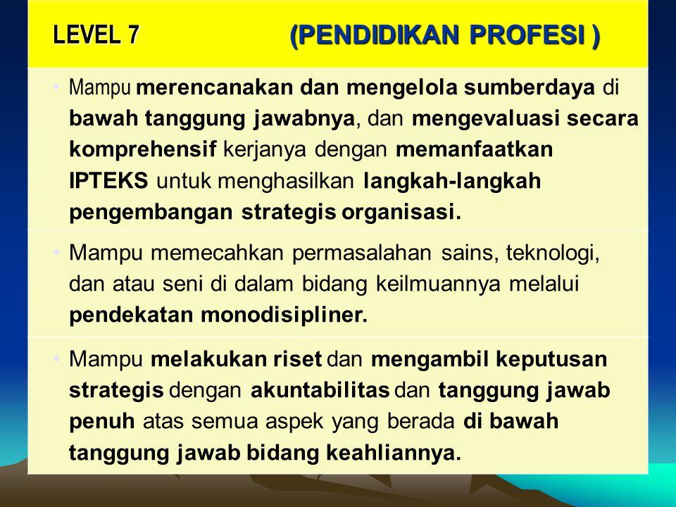 LEVEL 7 (PENDIDIKAN PROFESI ) Mampu merencanakan dan mengelola sumberdaya di bawah tanggung jawabnya, dan mengevaluasi secara komprehensif kerjanya de