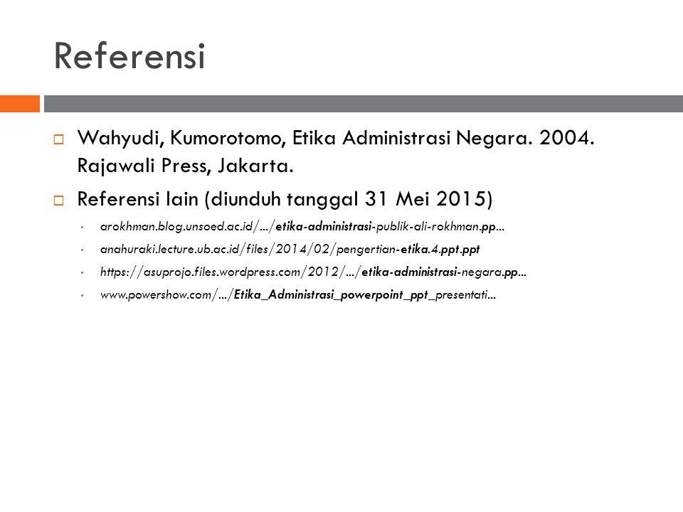 Referensi  Wahyudi, Kumorotomo, Etika Administrasi Negara.
