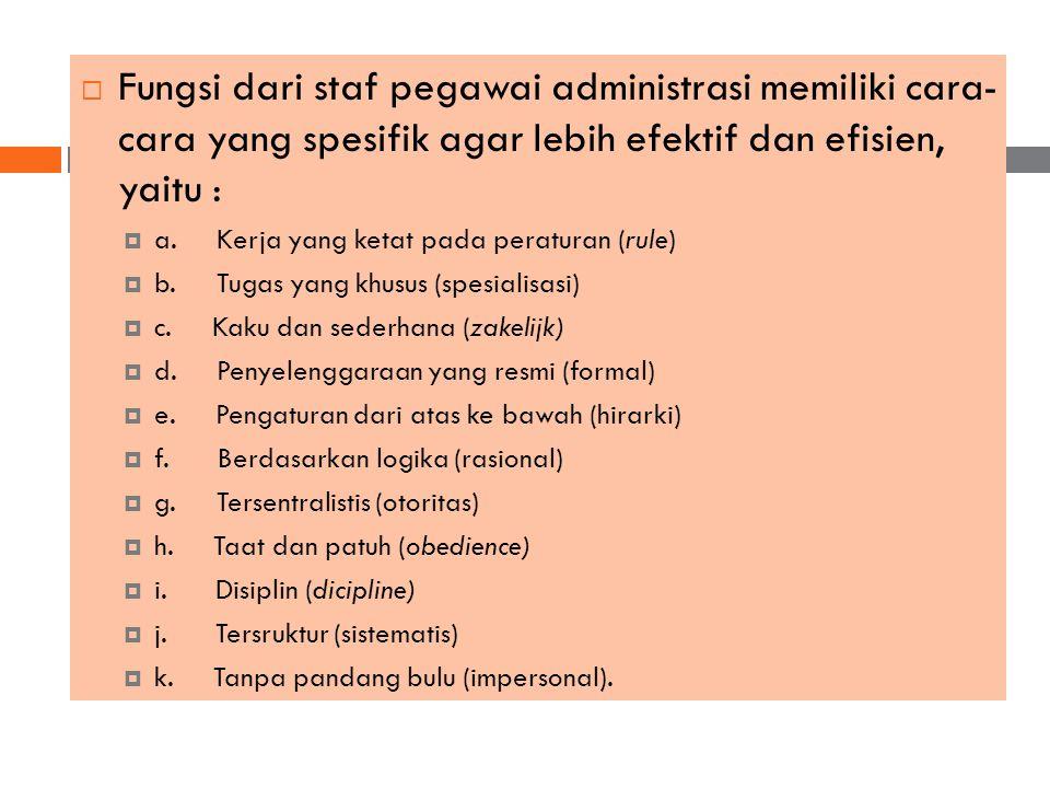  Fungsi dari staf pegawai administrasi memiliki cara- cara yang spesifik agar lebih efektif dan efisien, yaitu :  a.