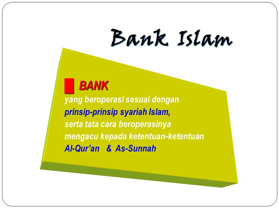 Bank Islam █ BANK yang beroperasi sesuai dengan prinsip-prinsip syariah Islam, serta tata cara beroperasinya mengacu kepada ketentuan-ketentuan Al-Qur