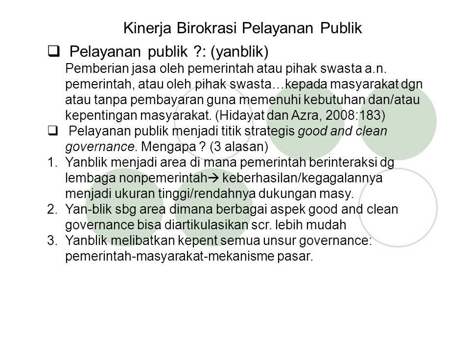 Kinerja Birokrasi Pelayanan Publik  Pelayanan publik ?: (yanblik) Pemberian jasa oleh pemerintah atau pihak swasta a.n.