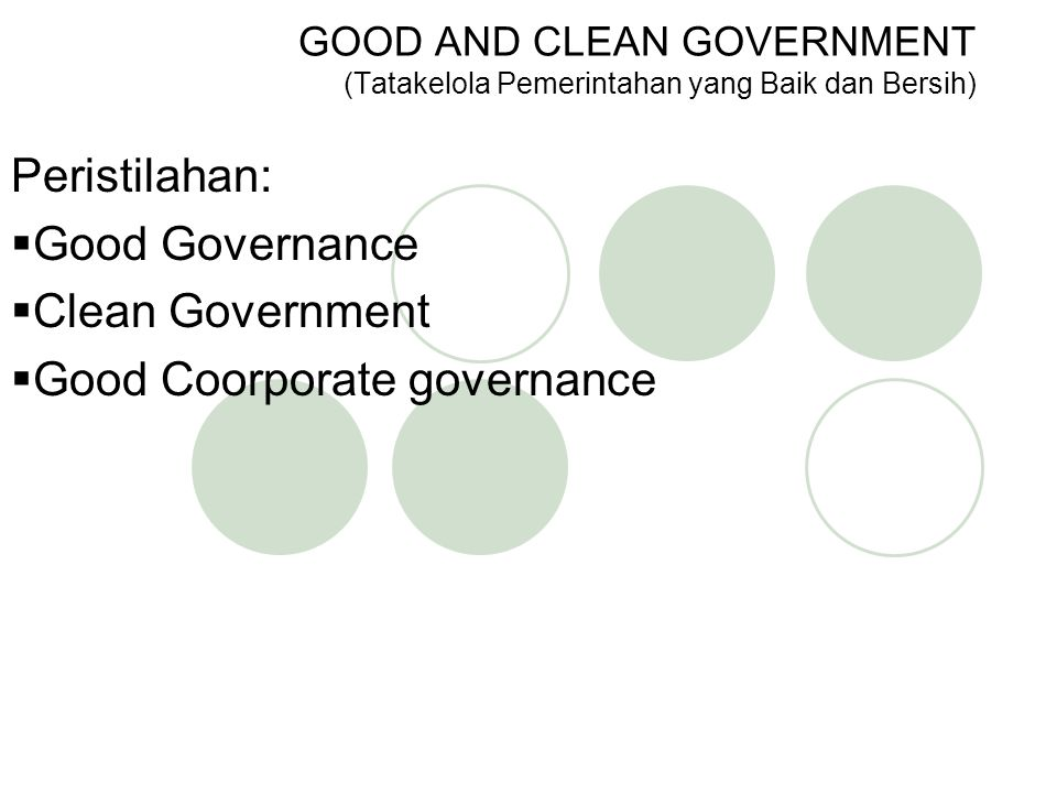 Peristilahan:  Good Governance  Clean Government  Good Coorporate governance