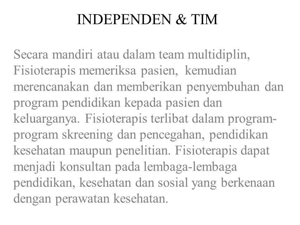 INDEPENDEN & TIM Independently or multi-disciplinary teams, physical therapist asses patients and than plan and deliver treatment and education progra