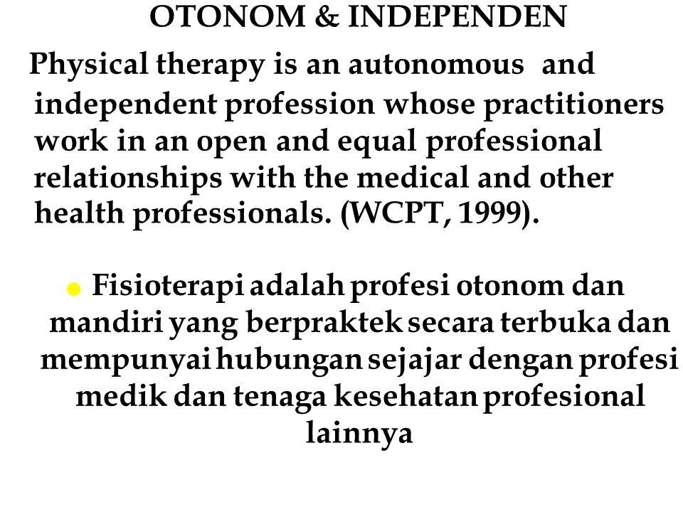 INDEPENDEN & TIM Secara mandiri atau dalam team multidiplin, Fisioterapis memeriksa pasien, kemudian merencanakan dan memberikan penyembuhan dan program pendidikan kepada pasien dan keluarganya.