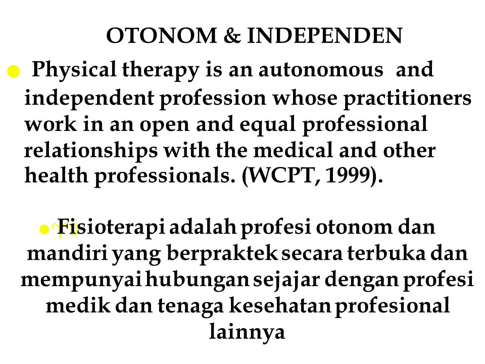 OTONOM & INDEPENDEN Physical therapy is an autonomous and independent profession whose practitioners work in an open and equal professional relationsh