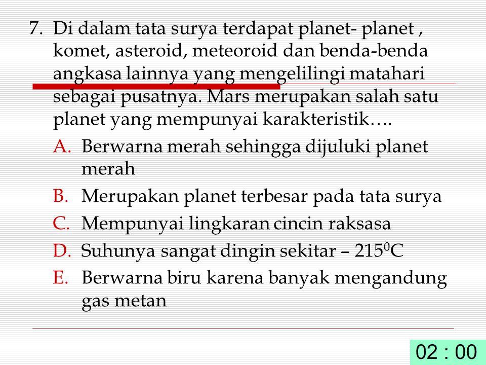 7. Di dalam tata surya terdapat planet- planet, komet, asteroid, meteoroid dan benda-benda angkasa lainnya yang mengelilingi matahari sebagai pusatnya