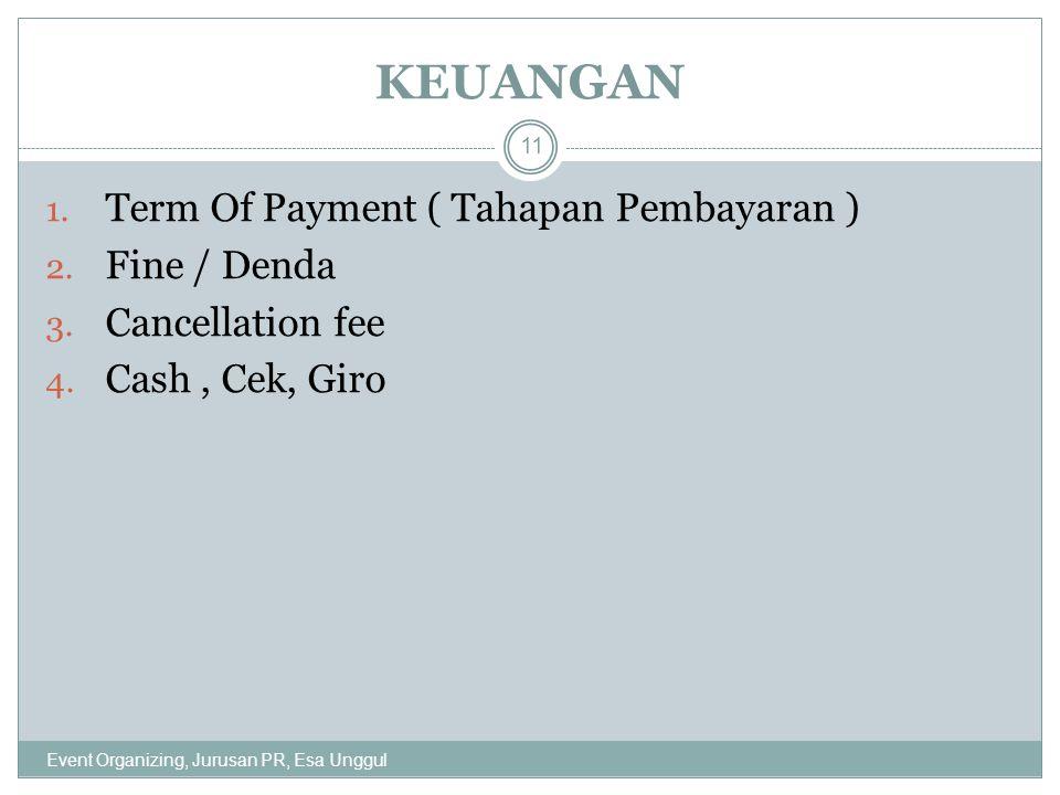 KEUANGAN 1. Term Of Payment ( Tahapan Pembayaran ) 2. Fine / Denda 3. Cancellation fee 4. Cash, Cek, Giro 11 Event Organizing, Jurusan PR, Esa Unggul