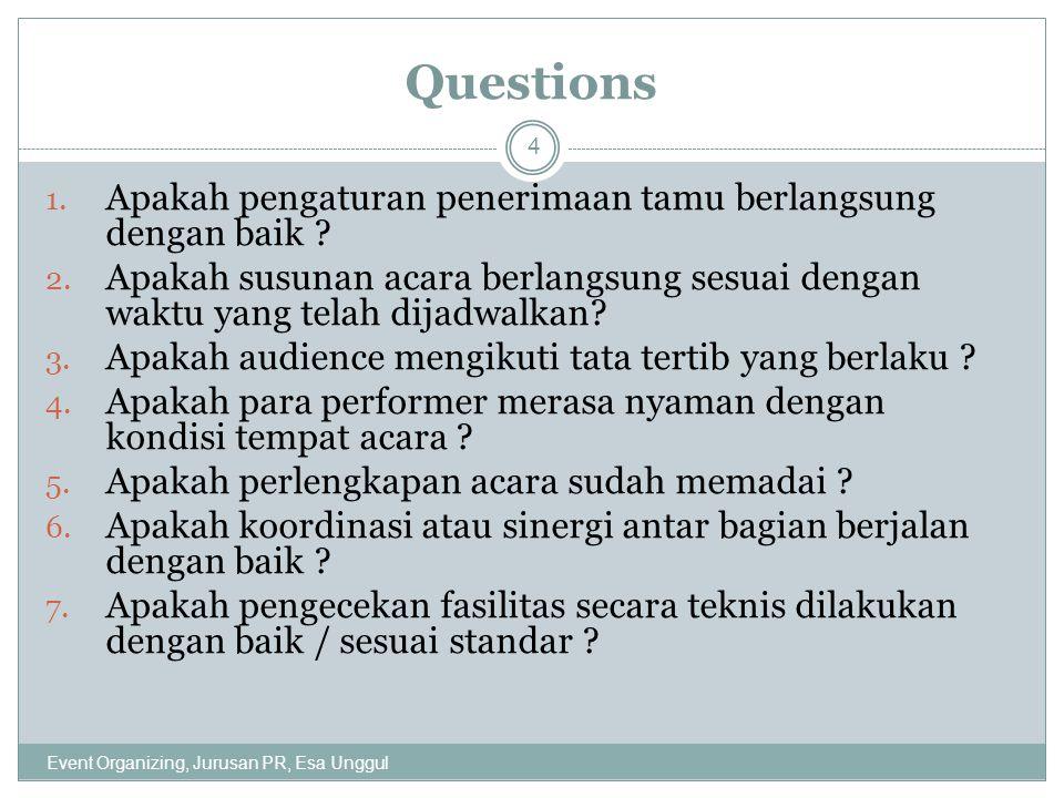 Questions 1. Apakah pengaturan penerimaan tamu berlangsung dengan baik ? 2. Apakah susunan acara berlangsung sesuai dengan waktu yang telah dijadwalka