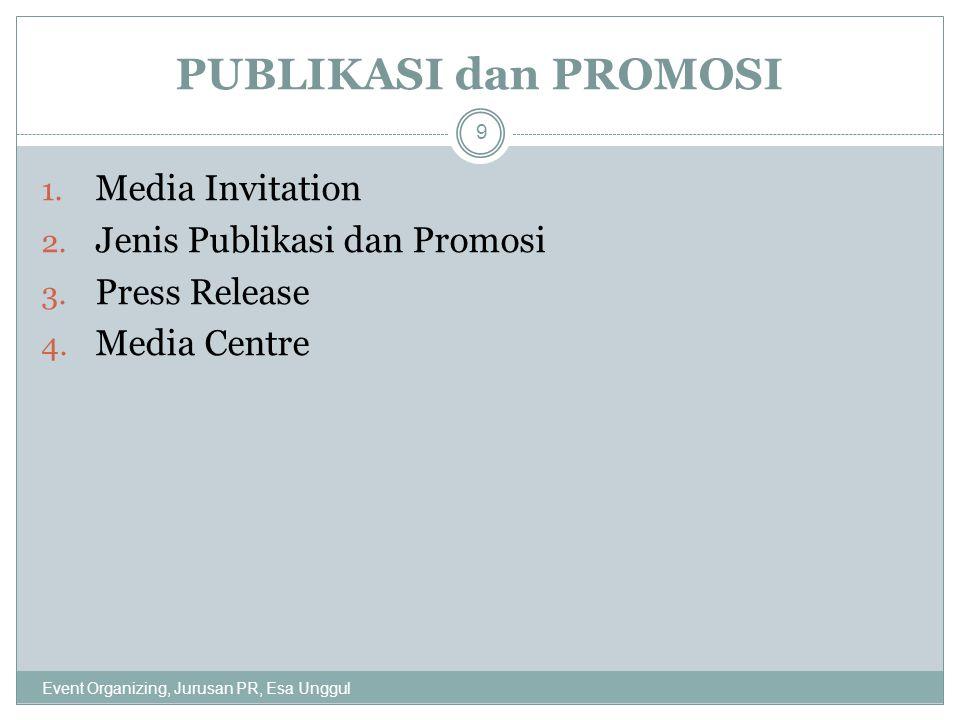 PUBLIKASI dan PROMOSI 1. Media Invitation 2. Jenis Publikasi dan Promosi 3. Press Release 4. Media Centre 9 Event Organizing, Jurusan PR, Esa Unggul