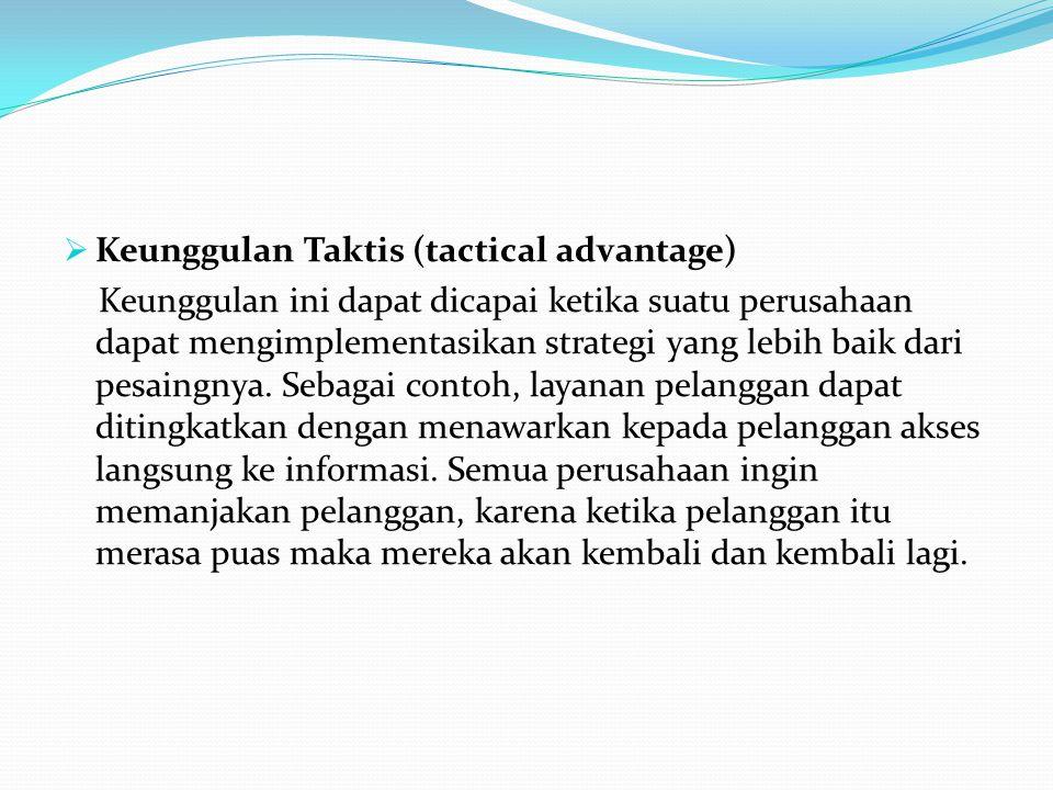  Keunggulan Taktis (tactical advantage) Keunggulan ini dapat dicapai ketika suatu perusahaan dapat mengimplementasikan strategi yang lebih baik dari pesaingnya.