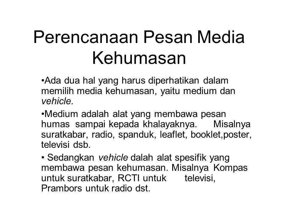 Perencanaan Pesan Media Kehumasan Ada dua hal yang harus diperhatikan dalam memilih media kehumasan, yaitu medium dan vehicle. Medium adalah alat yang