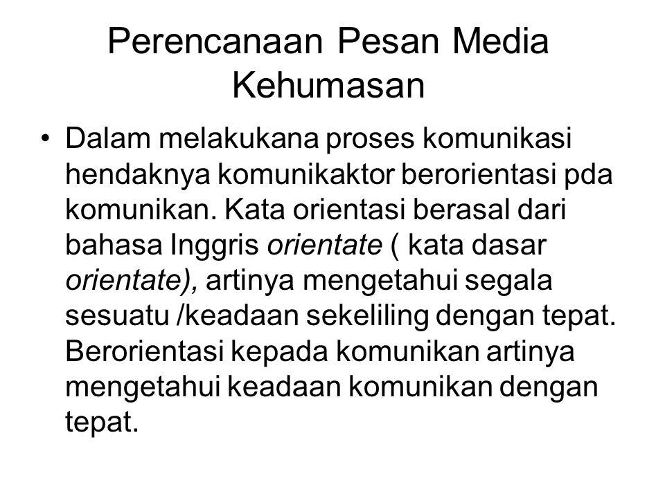 Perencanaan Pesan Media Kehumasan Humas dalam menyampaikan pesan kepada khalayaknya harus mengetahui keadaan khalayak dengan tepat.