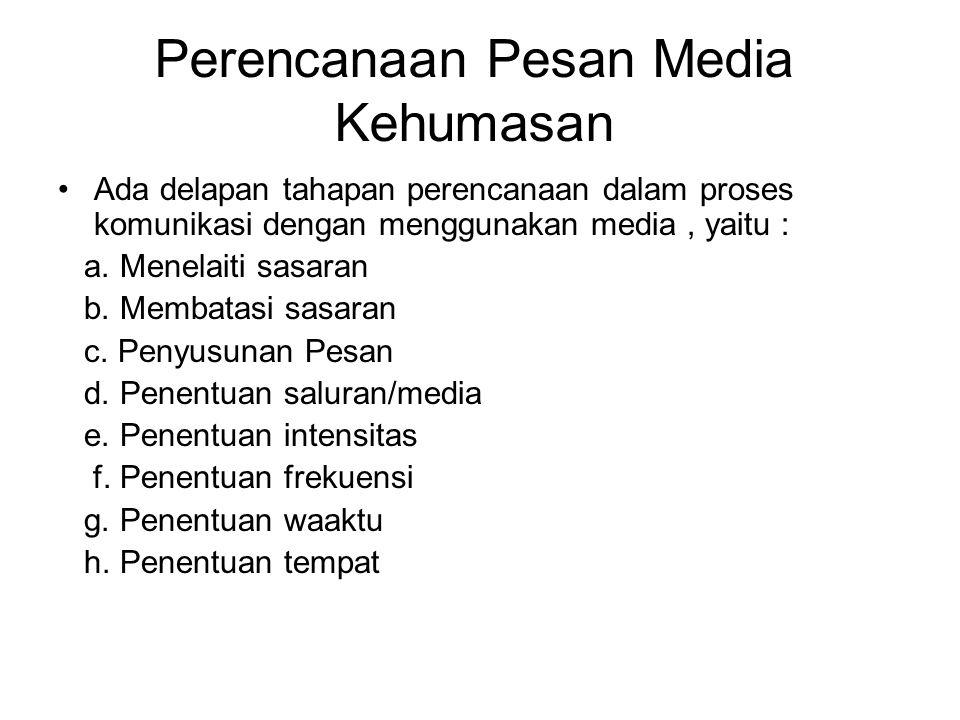 Perencanaan Pesan Media Kehumasan Ada delapan tahapan perencanaan dalam proses komunikasi dengan menggunakan media, yaitu : a. Menelaiti sasaran b. Me