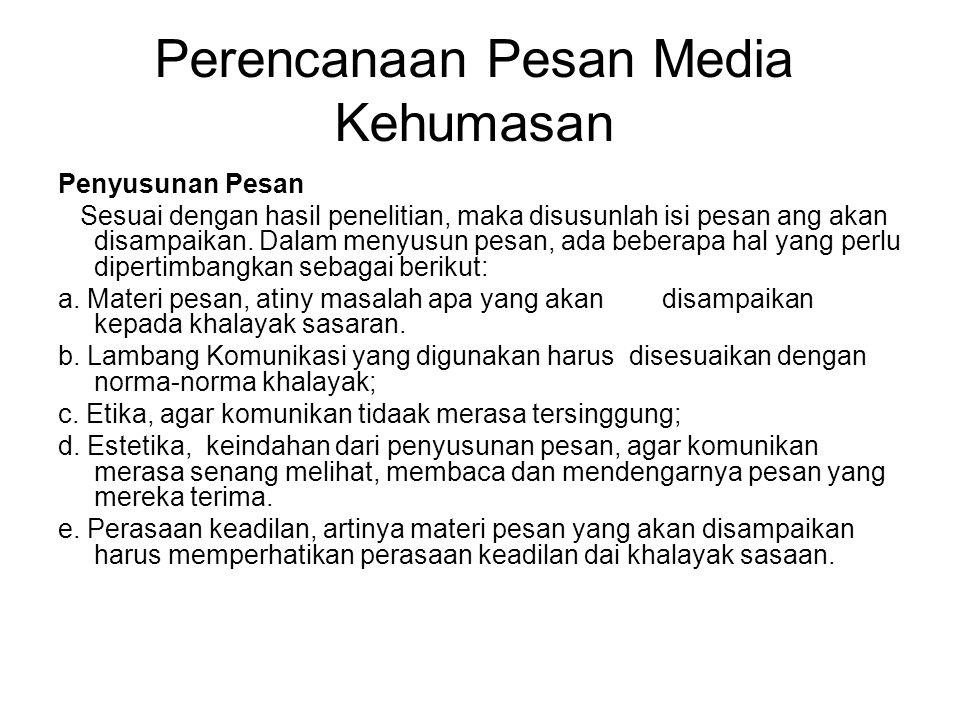 Perencanaan Pesan Media Kehumasan Penentuan saluran Saluran/media mana yang akan digunakan yang sesuai dengan keadaan khalayak.Artinya apakah pesan yang akan disampaikan ditunjukkan untuk orang banyak yang tempat tinggalnya menyebar diberbagai tempat, maka dengan media massa.
