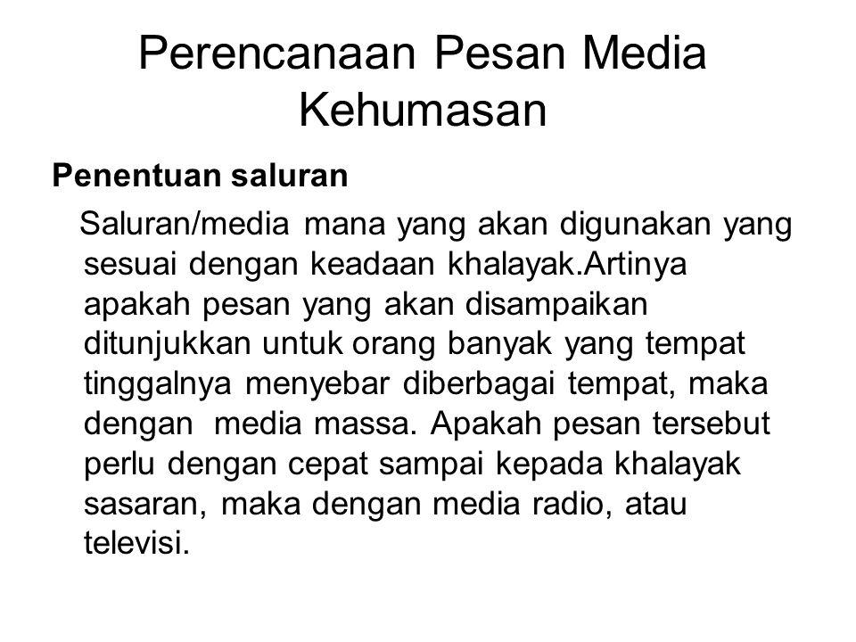 Perencanaan Pesan Media Kehumasan Penentuan saluran Saluran/media mana yang akan digunakan yang sesuai dengan keadaan khalayak.Artinya apakah pesan ya