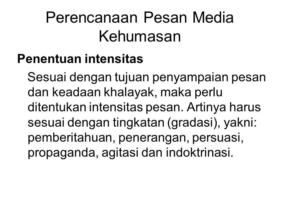 Perencanaan Pesan Media Kehumasan Penentuan intensitas Sesuai dengan tujuan penyampaian pesan dan keadaan khalayak, maka perlu ditentukan intensitas p