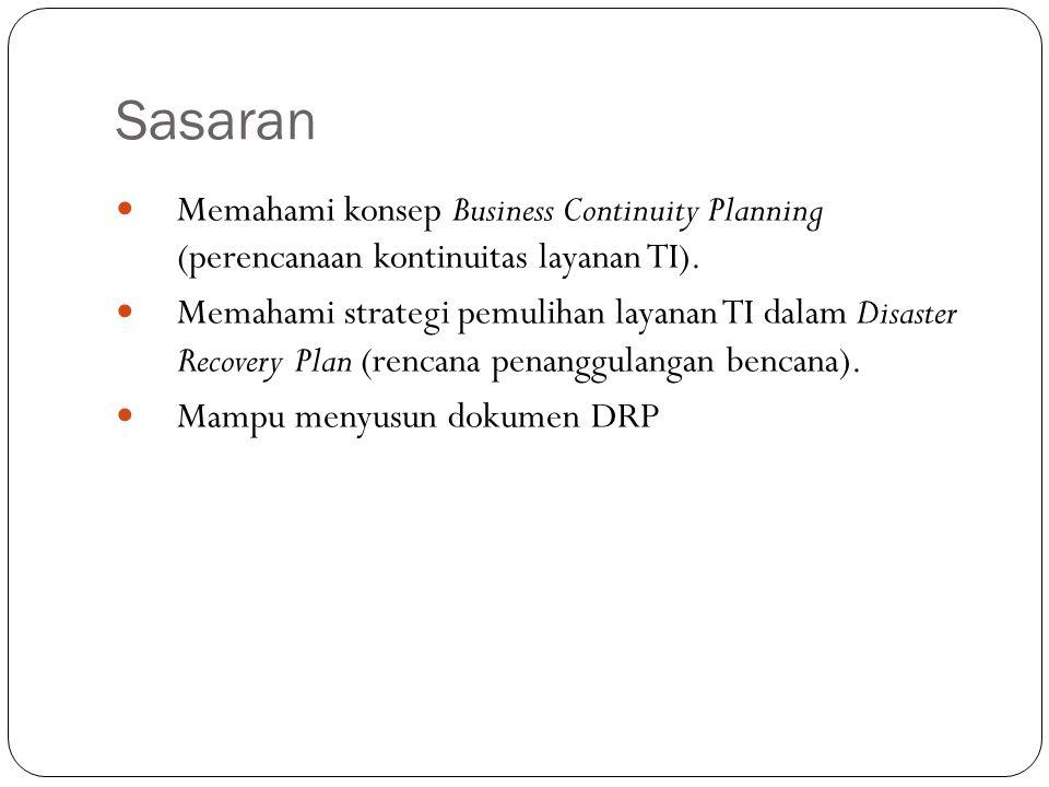 Sasaran 10 Memahami konsep Business Continuity Planning (perencanaan kontinuitas layanan TI). Memahami strategi pemulihan layanan TI dalam Disaster Re
