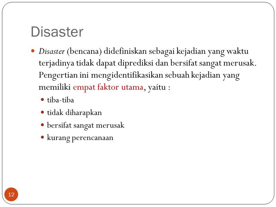 Disaster Disaster (bencana) didefiniskan sebagai kejadian yang waktu terjadinya tidak dapat diprediksi dan bersifat sangat merusak. Pengertian ini men