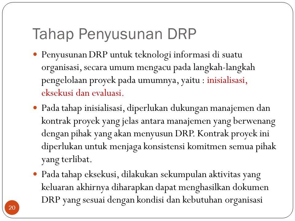 Tahap Penyusunan DRP Penyusunan DRP untuk teknologi informasi di suatu organisasi, secara umum mengacu pada langkah-langkah pengelolaan proyek pada um