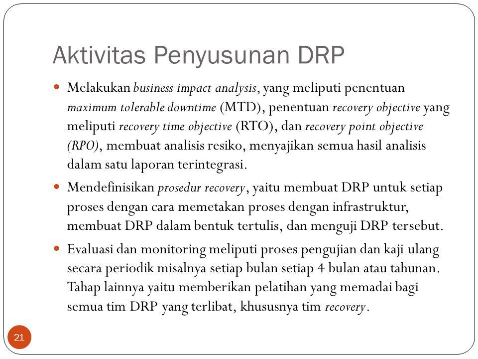 Aktivitas Penyusunan DRP Melakukan business impact analysis, yang meliputi penentuan maximum tolerable downtime (MTD), penentuan recovery objective ya