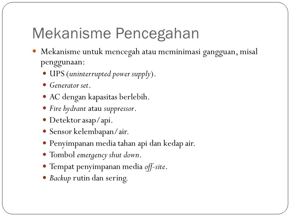 Mekanisme Pencegahan 33 Mekanisme untuk mencegah atau meminimasi gangguan, misal penggunaan: UPS (uninterrupted power supply). Generator set. AC denga