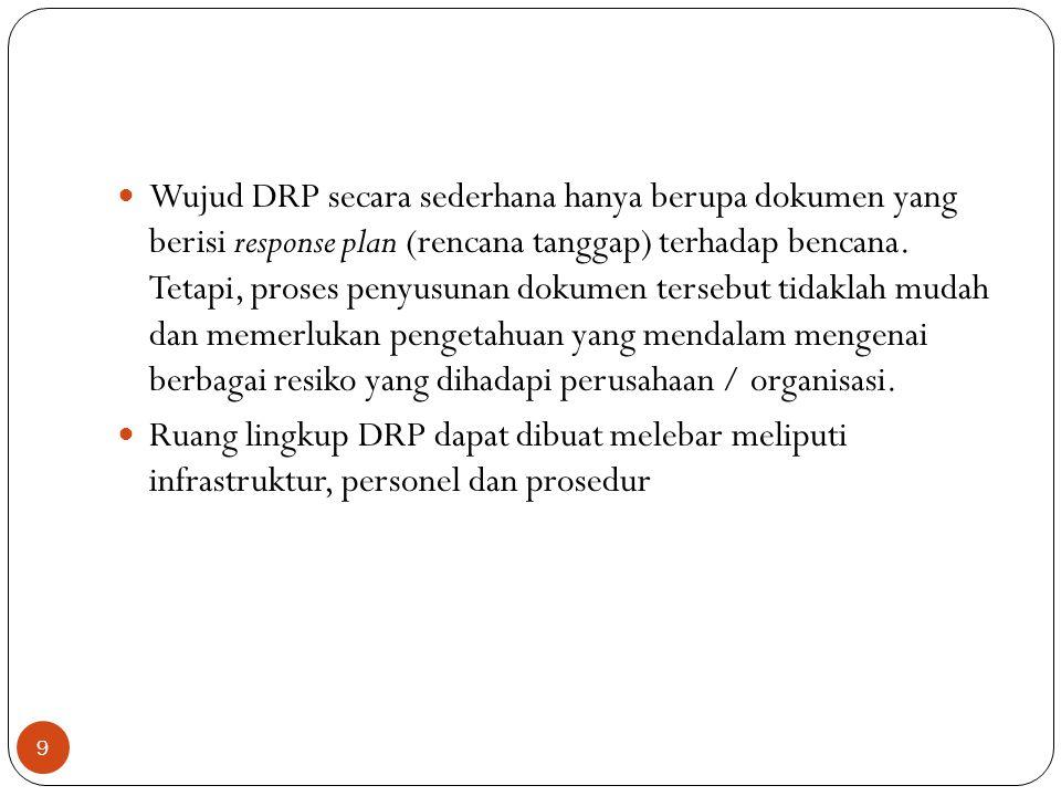 Wujud DRP secara sederhana hanya berupa dokumen yang berisi response plan (rencana tanggap) terhadap bencana. Tetapi, proses penyusunan dokumen terseb
