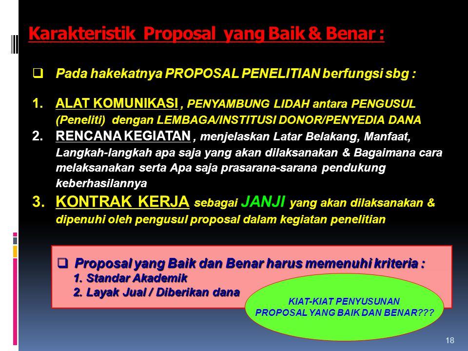Karakteristik Proposal yang Baik & Benar : 18  Pada hakekatnya PROPOSAL PENELITIAN berfungsi sbg : 1.ALAT KOMUNIKASI, PENYAMBUNG LIDAH antara PENGUSU