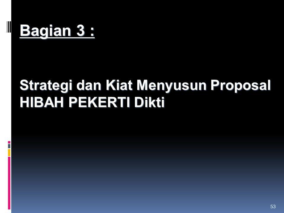 53 Bagian 3 : Strategi dan Kiat Menyusun Proposal HIBAH PEKERTI Dikti